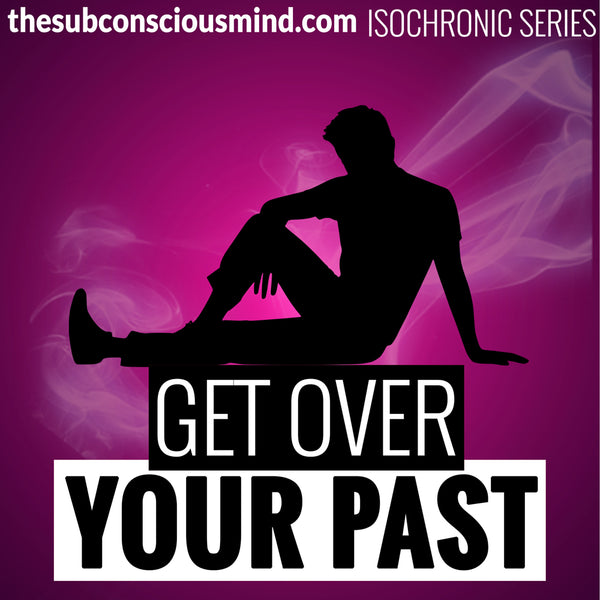 Get Over Your Past - Isochronic