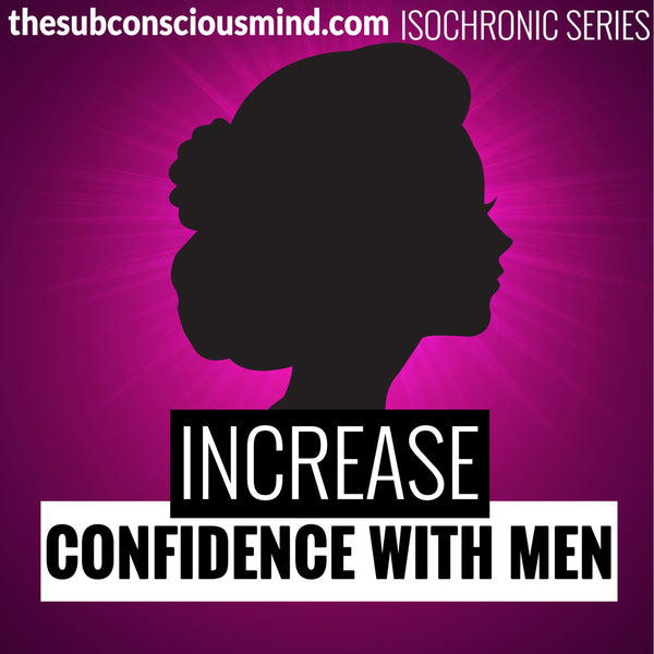 Increase Confidence With Men - Isochronic