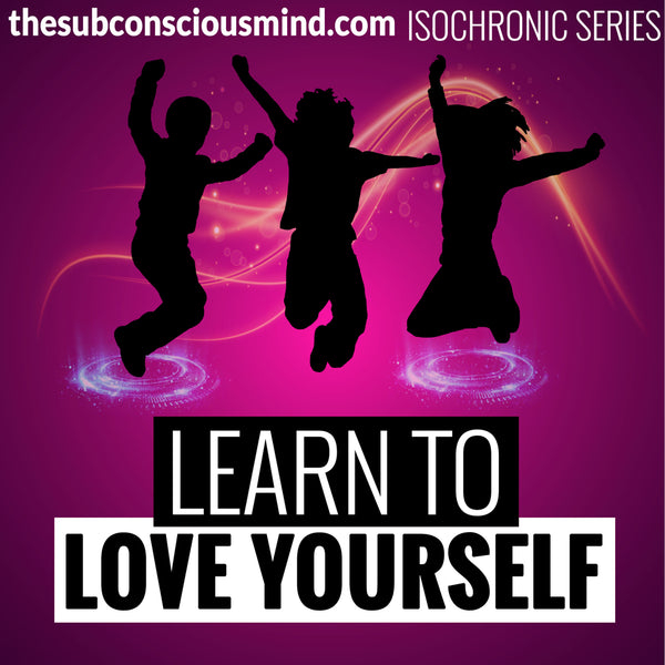 Learn To Love Yourself - Isochronic