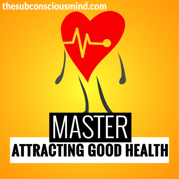 Master Attracting Good Health