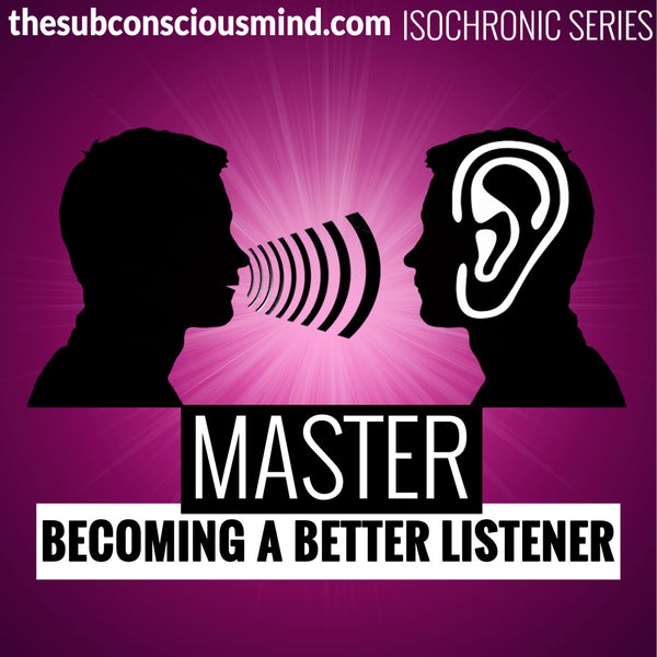 Master Becoming A Better Listener - Isochronic