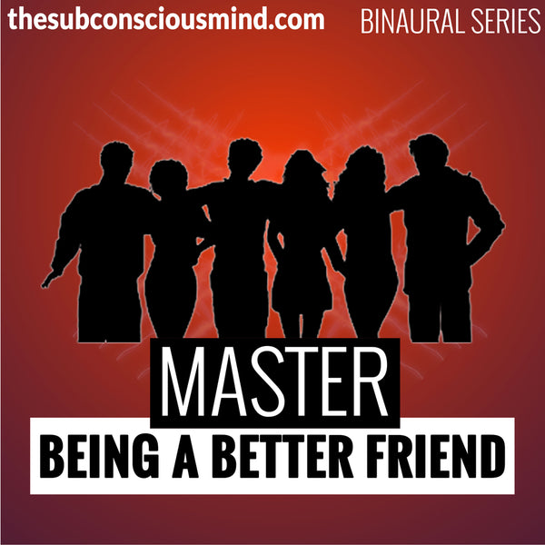 Master Being A Better Friend - Binaural