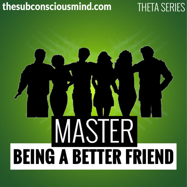 Master Being A Better Friend - Theta