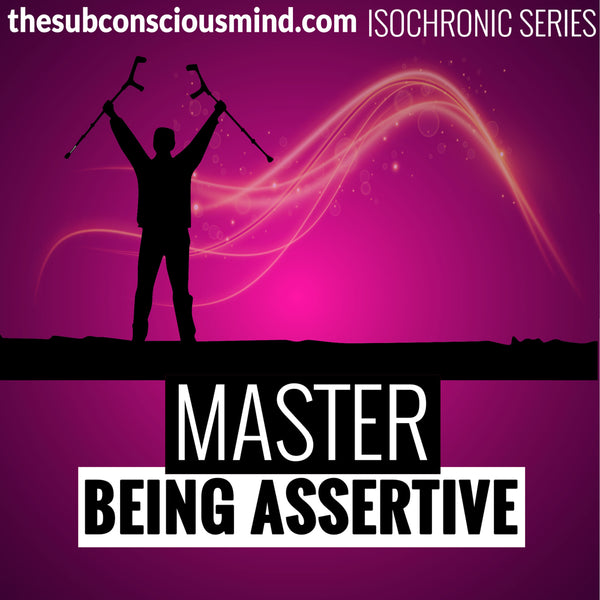 Master Being Assertive - Isochronic