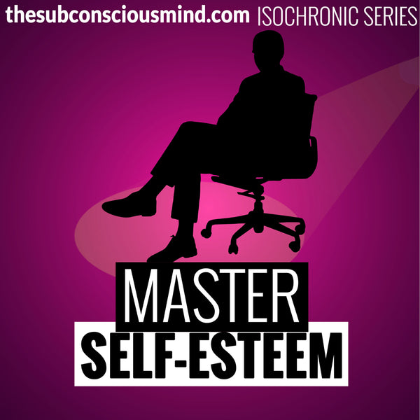 Master Self-Esteem - Isochronic