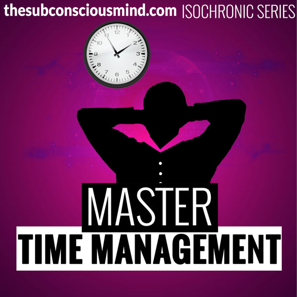 Master Time Management - Isochronic