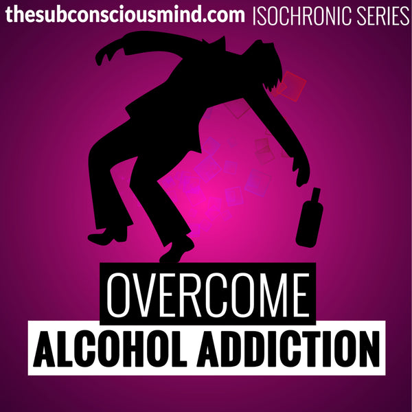 Overcome Alcohol Addiction - Isochronic