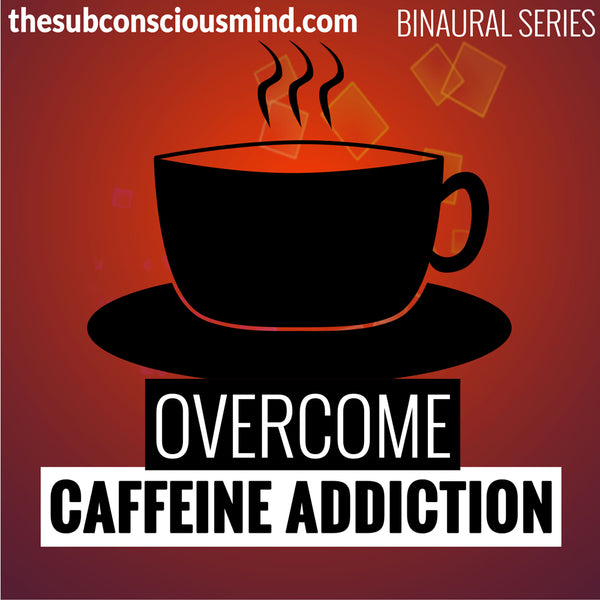 Overcome Caffeine Addiction - Binaural
