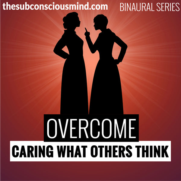 Overcome Caring What Others Think - Binaural