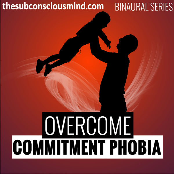 Overcome Commitment Phobia - Binaural