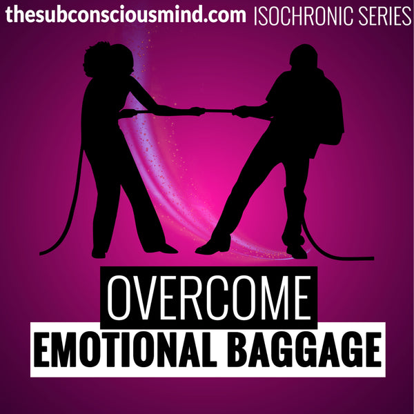 Overcome Emotional Baggage - Isochronic