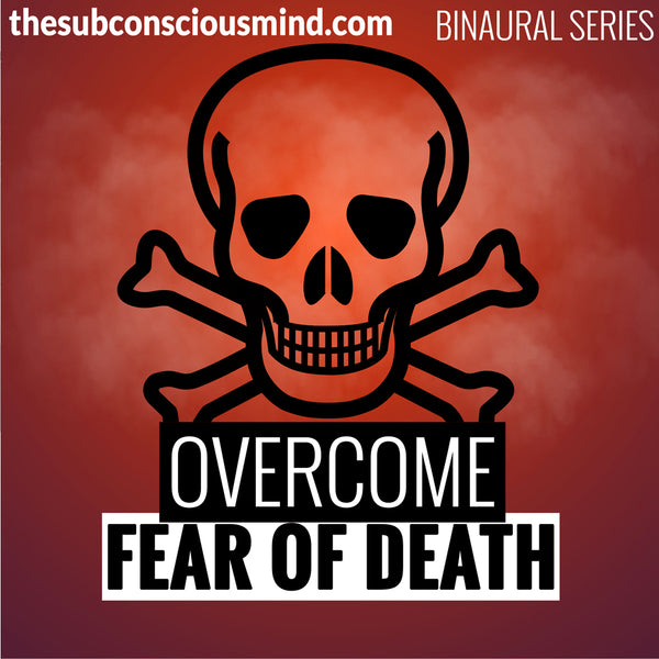 Overcome Fear of Death - Binaural