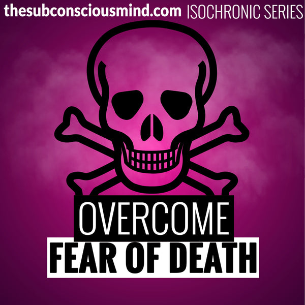 Overcome Fear of Death - Isochronic
