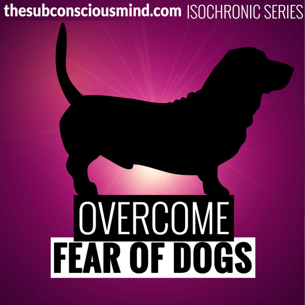 Overcome Fear of Dogs - Isochronic
