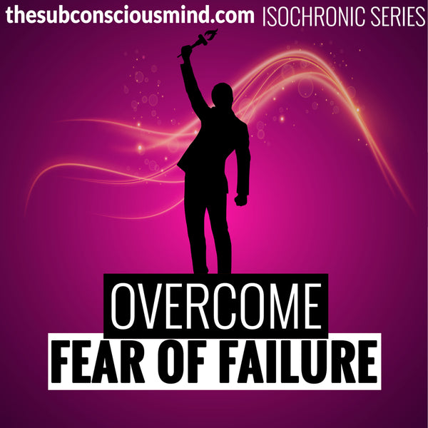 Overcome Fear of Failure - Isochronic