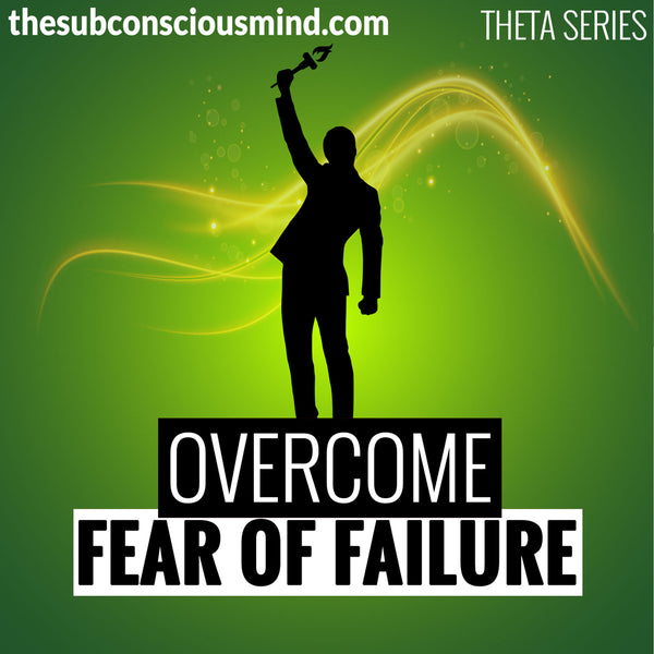 Overcome Fear of Failure - Theta