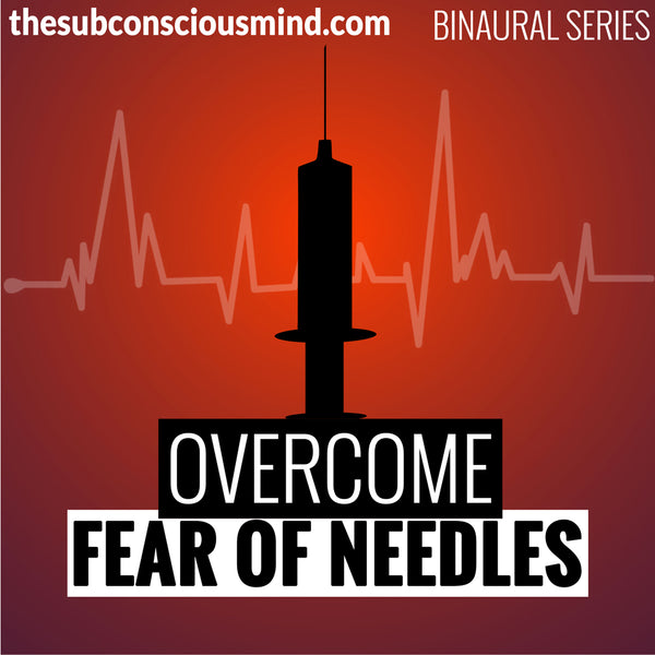Overcome Fear of Needles - Binaural