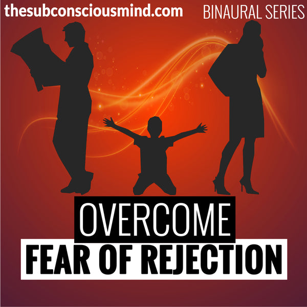 Overcome Fear of Rejection - Binaural