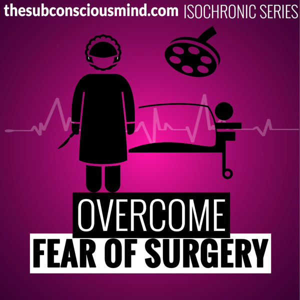 Overcome Fear of Surgery - Isochronic