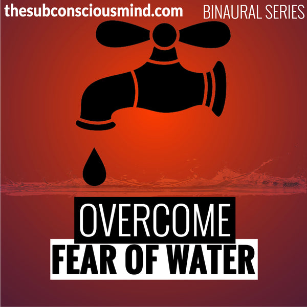 Overcome Fear of Water - Binaural