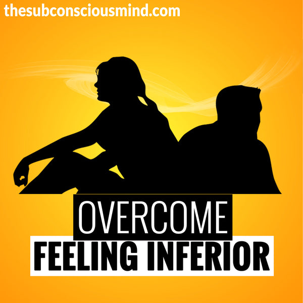 Overcome Feeling Inferior