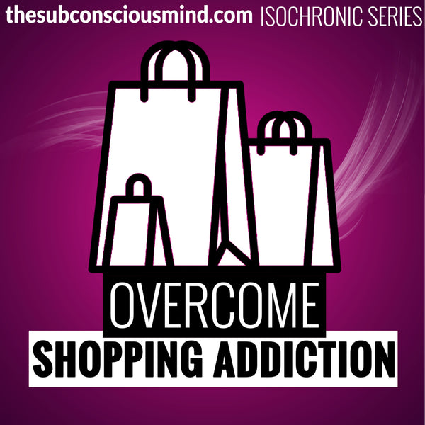 Overcome Shopping Addiction - Isochronic