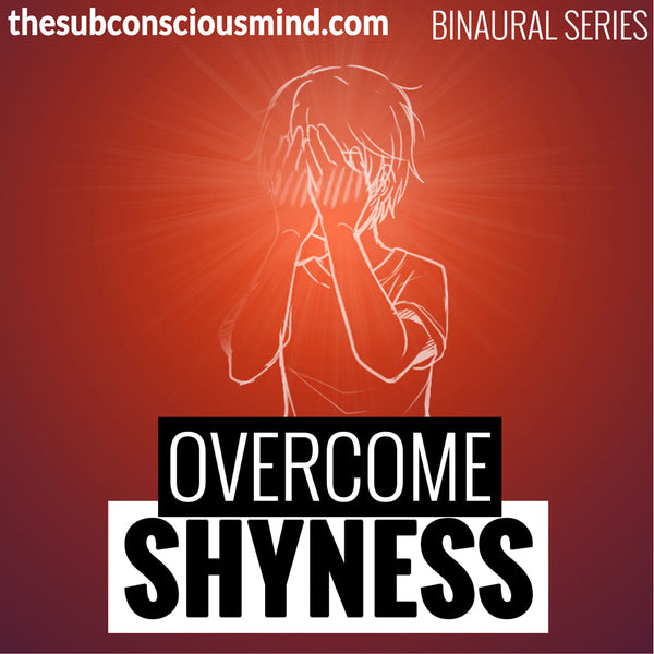 Overcome Shyness - Binaural