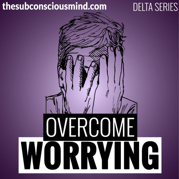 Overcome Worrying - Delta