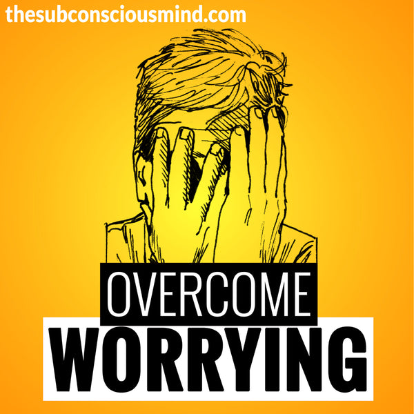 Overcome Worrying