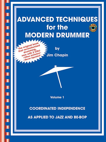 Advanced Techniques for the Modern Drummer Coordinated Independence As Applied to Jazz and Be-Bop