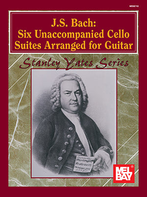 J. S. Bach: Six Unaccompanied Cello Suites Arranged for Guitar