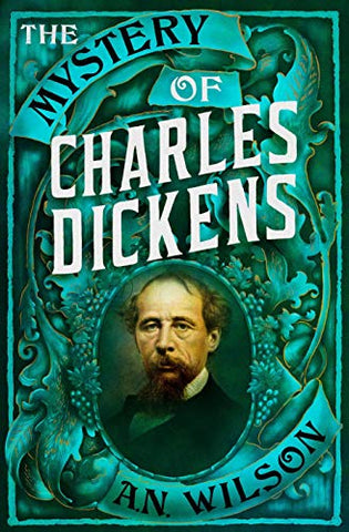 The Mystery of Charles Dickens by A.N. Wilson