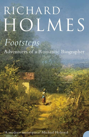 Footsteps: Adventures of a Romantic Biographer by Richard Holmes