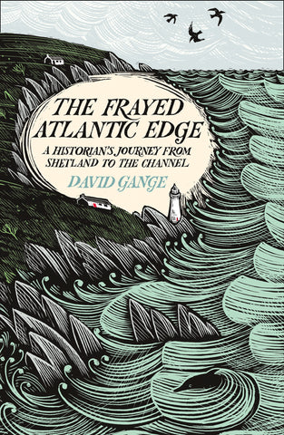 The Frayed Atlantic Edge : A Historian's Journey from Shetland to the Channel by David Gange