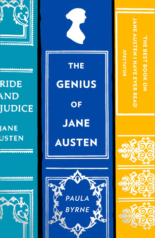 The Genius of Jane Austen : Her Love of Theatre and Why She is a Hit in Hollywood by Paula Byrne