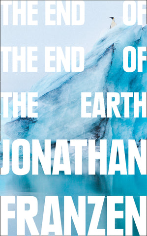 The End of the End of the Earth by Jonathan Franzen