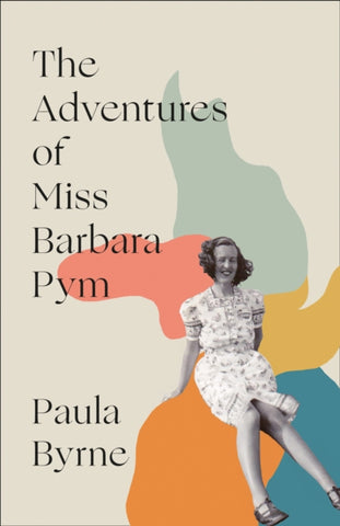 The Adventures of Miss Barbara Pym by Paula Byrne