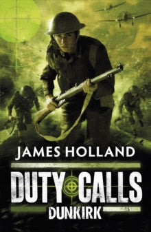 Duty Calls: Dunkirk by James Holland