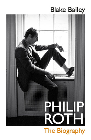 Philip Roth : The Biography by Blake Bailey