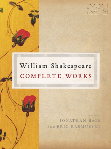 The RSC Shakespeare: The Complete Works by Jonathan Bate and Eric Rasmussen