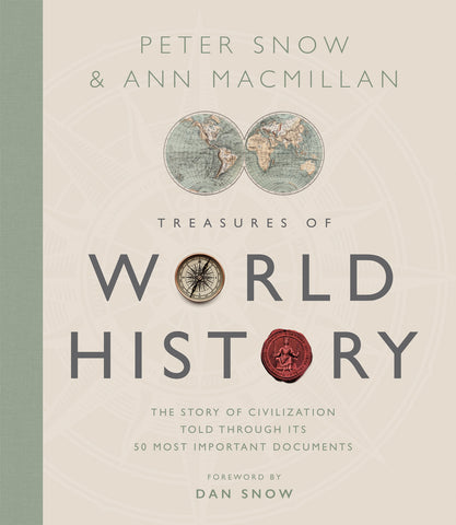 Treasures of World History : The Story Of Civilization in 50 Documents by Peter Snow & Ann MacMillan, with Foreword by Dan Snow