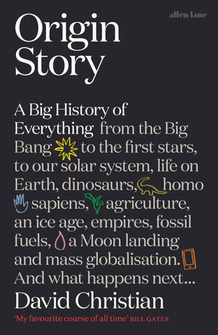Origin Story : A Big History of Everything by David Christian