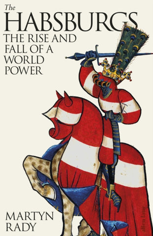 The Habsburgs : The Rise and Fall of a World Power by Martyn Rady