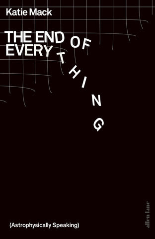 The End of Everything : (Astrophysically Speaking) by Katie Mack