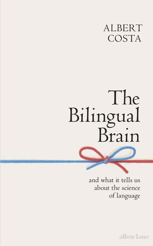 The Bilingual Brain by Albert Costa