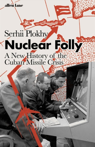 Nuclear Folly by Serhii Plokhy