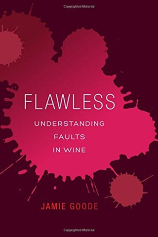 Flawless : Understanding Faults in Wine by Jamie Goode