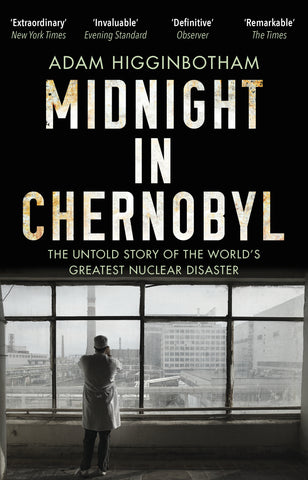 Midnight in Chernobyl by Adam Higginbotham