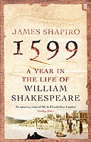 1599: A Year in the Life of William Shakespeare by James Shapiro