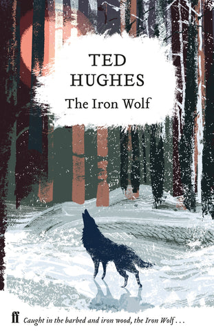 The Iron Wolf : Collected Animal Poems Vol 1 by Ted Hughes